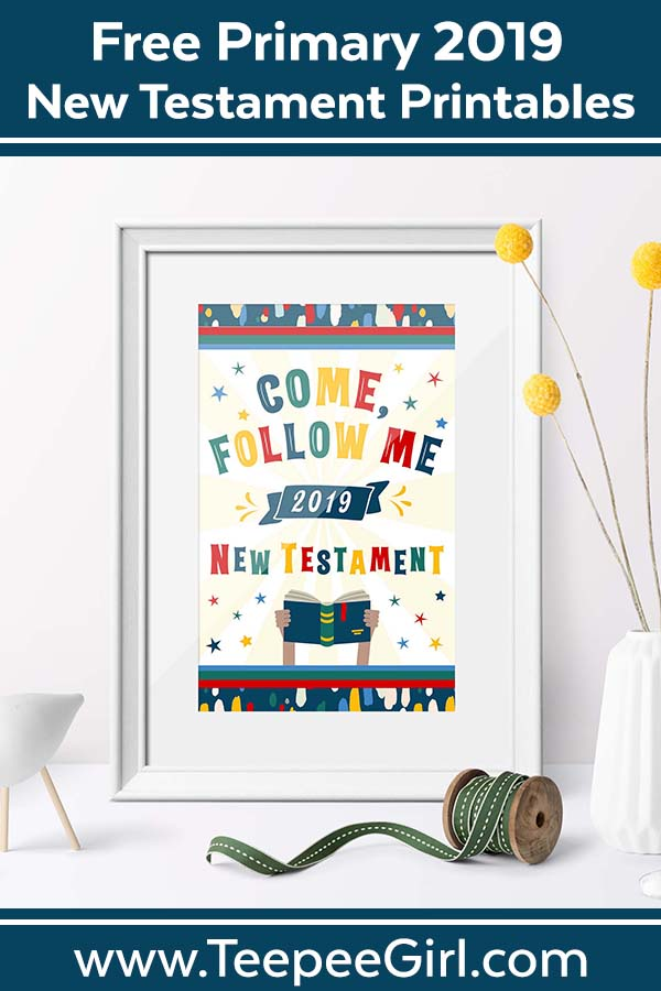 2019 Primary Free Printables for Come, Follow Me - Teepee Girl